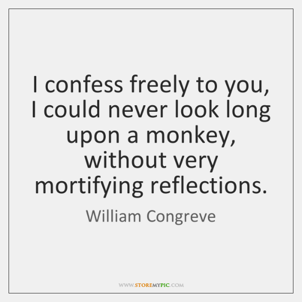 I confess freely to you, I could never look long upon a ...