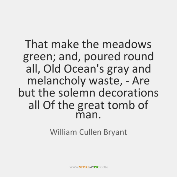 That make the meadows green; and, poured round all, Old Ocean's gray ...