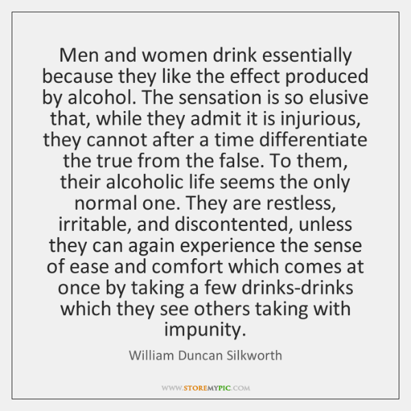 Men and women drink essentially because they like the effect produced by ...
