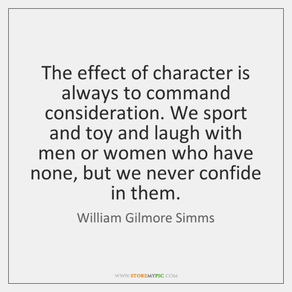 The effect of character is always to command consideration. We sport and ...