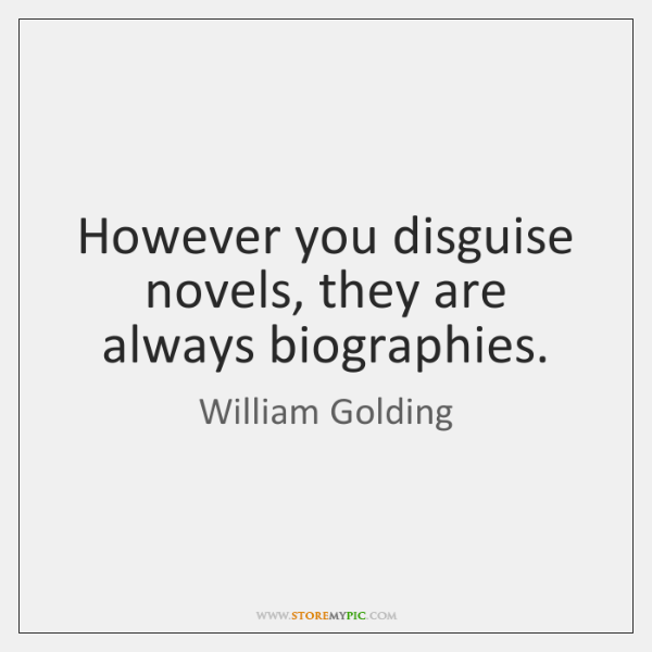 However you disguise novels, they are always biographies.