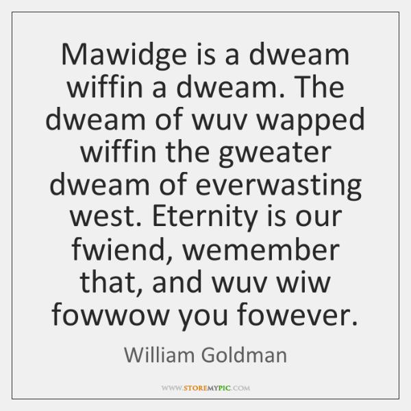 Mawidge is a dweam wiffin a dweam. The dweam of wuv wapped ...