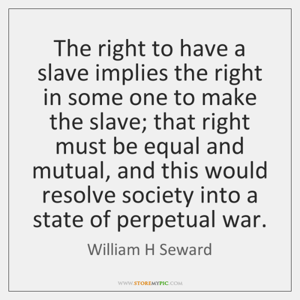 The right to have a slave implies the right in some one ...
