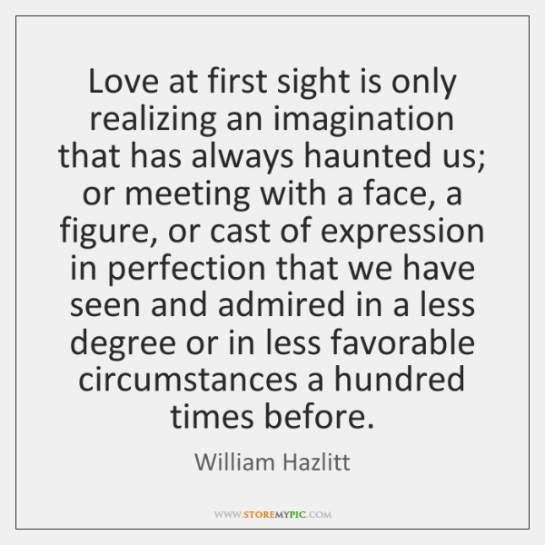 Love at first sight is only realizing an imagination that has always ...