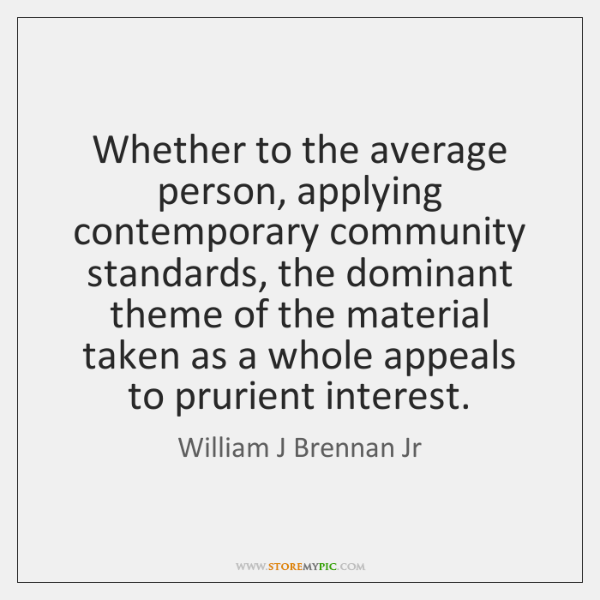 Whether to the average person, applying contemporary community standards, the dominant theme ...