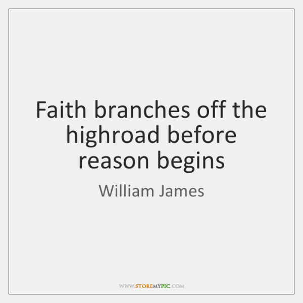 Faith branches off the highroad before reason begins