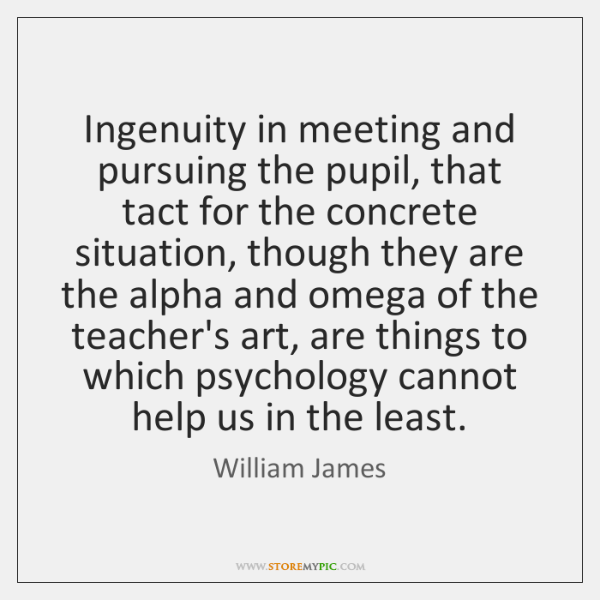 Ingenuity in meeting and pursuing the pupil, that tact for the concrete ...