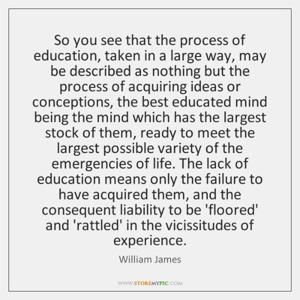 So you see that the process of education, taken in a large ...