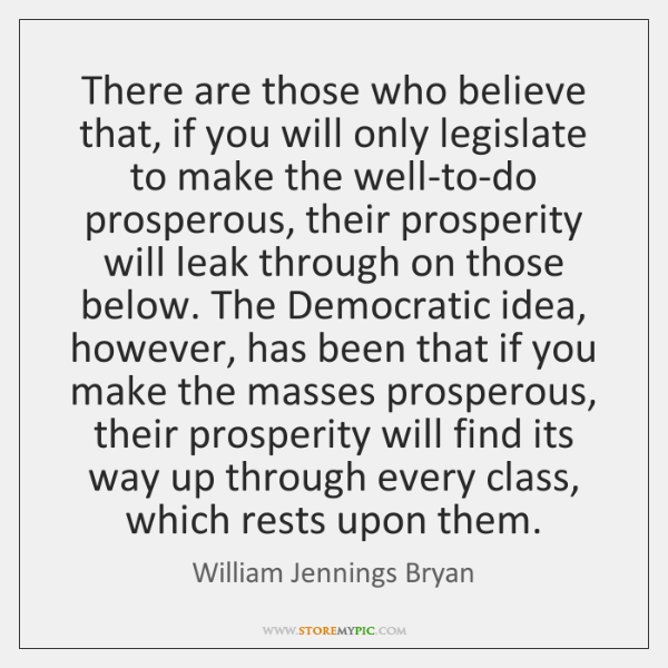 There are those who believe that, if you will only legislate to ...
