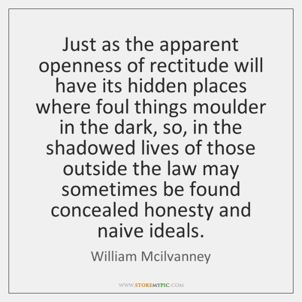 Just as the apparent openness of rectitude will have its hidden places ...