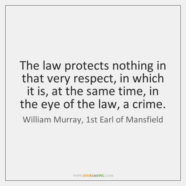The law protects nothing in that very respect, in which it is, ...