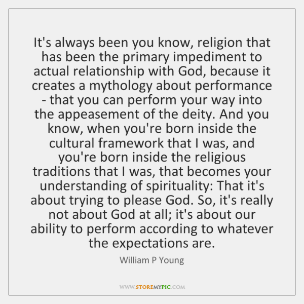 It's always been you know, religion that has been the primary impediment ...
