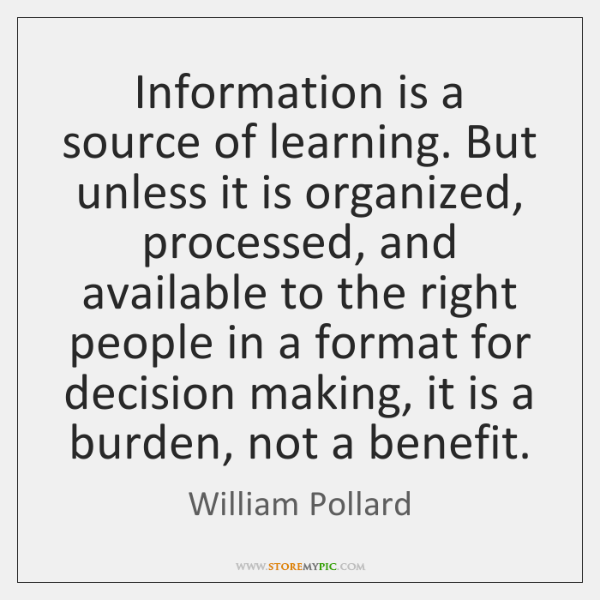 Information is a source of learning. But unless it is organized, processed, ...