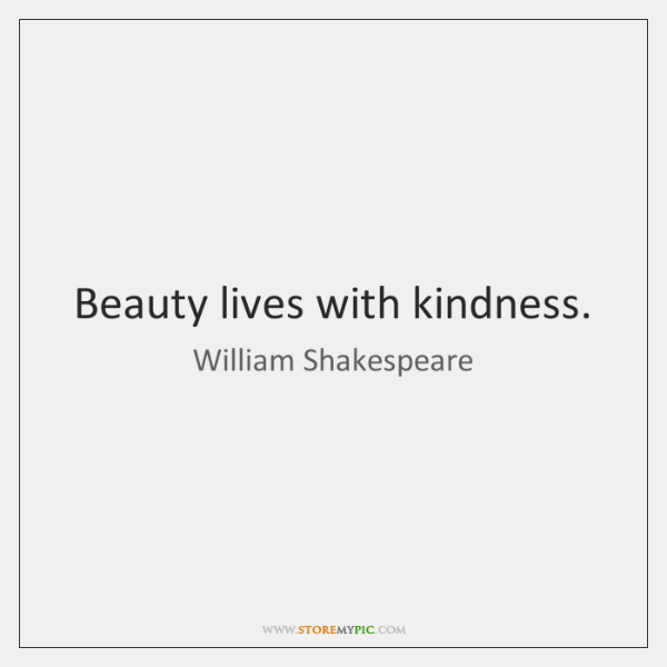 Beauty lives with kindness.