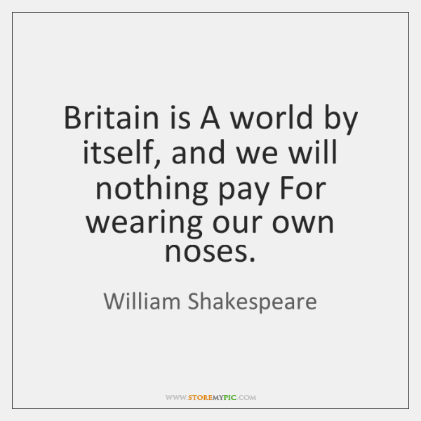 Britain is A world by itself, and we will nothing pay For ...