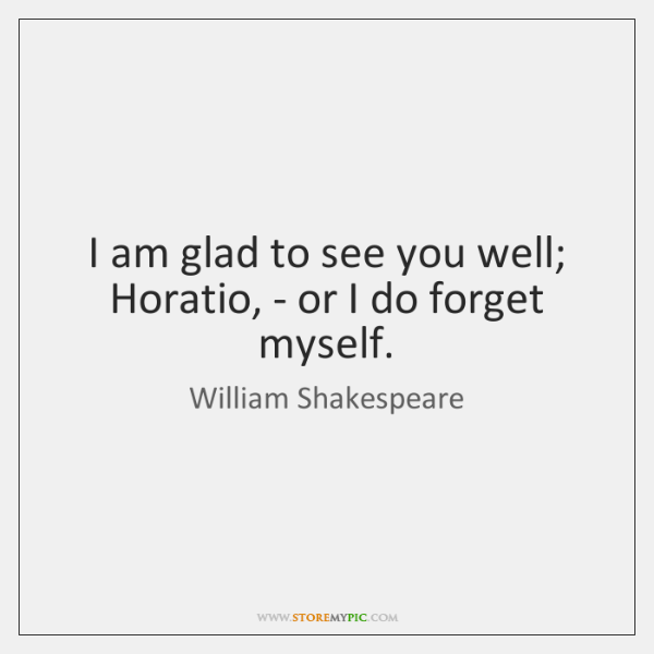 I am glad to see you well; Horatio, - or I do ...