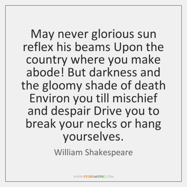 May never glorious sun reflex his beams Upon the country where you ...