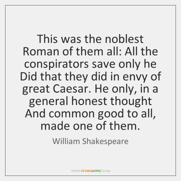 This was the noblest Roman of them all: All the conspirators save ...