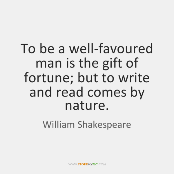 To be a well-favoured man is the gift of fortune; but to ...