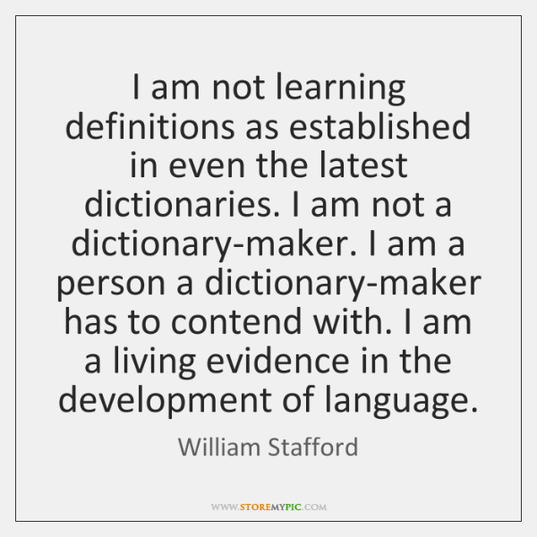 I am not learning definitions as established in even the latest dictionaries. ...
