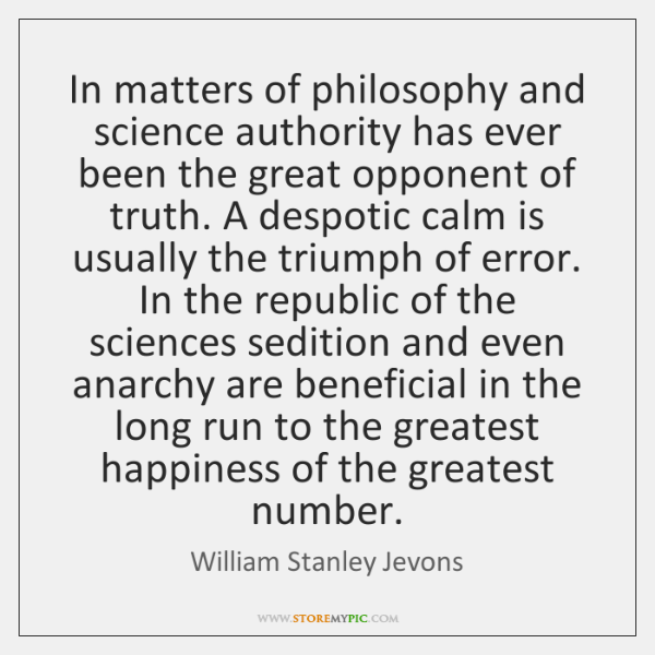 In matters of philosophy and science authority has ever been the great ...