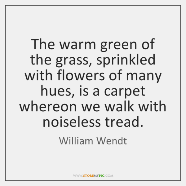 The warm green of the grass, sprinkled with flowers of many hues, ...