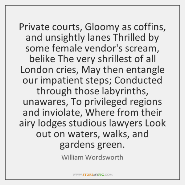 Private courts, Gloomy as coffins, and unsightly lanes Thrilled by some female ...