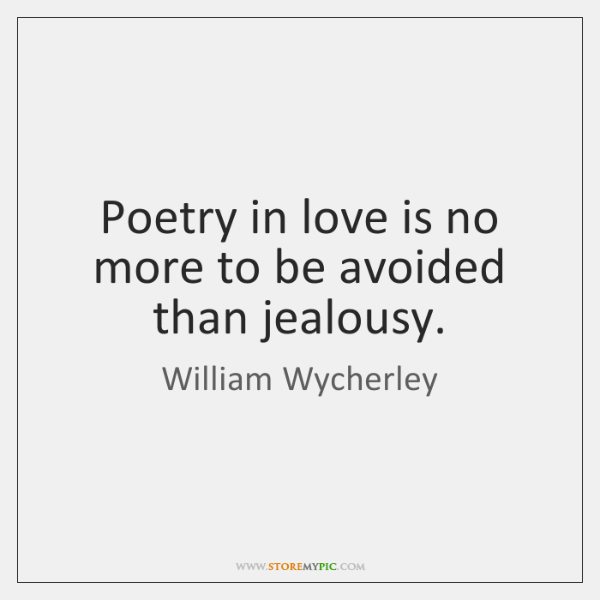 Poetry in love is no more to be avoided than jealousy.