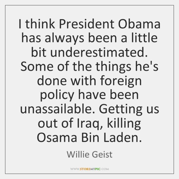 I think President Obama has always been a little bit underestimated. Some ...