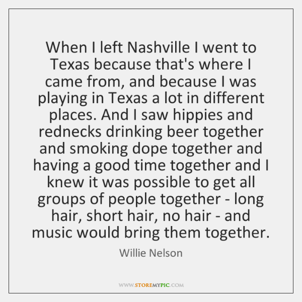 When I left Nashville I went to Texas because that's where I ...