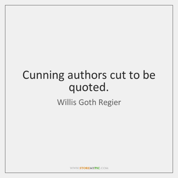 Cunning authors cut to be quoted.