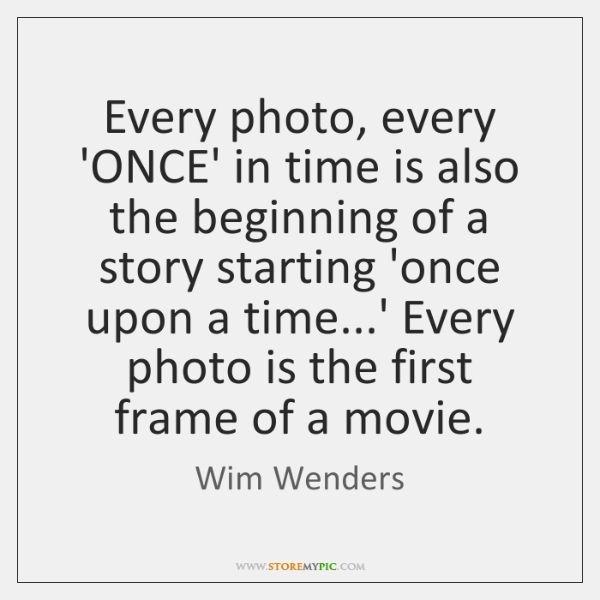 Every photo, every 'ONCE' in time is also the beginning of a ...