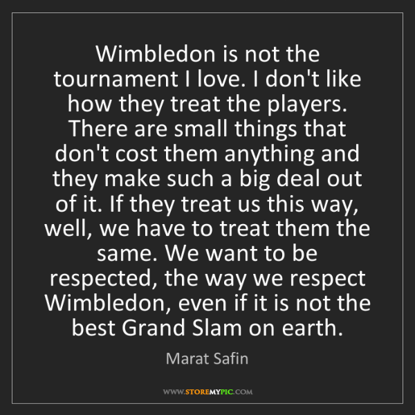 Marat Safin: Wimbledon is not the tournament I love. I don't like...