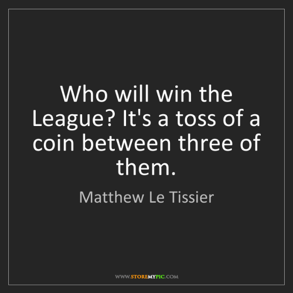 Matthew Le Tissier: Who will win the League? It's a toss of a coin between...