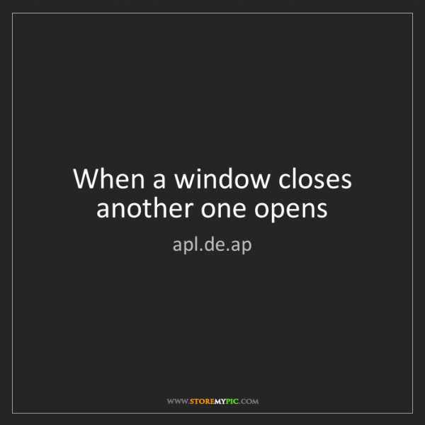 apl.de.ap: When a window closes another one opens
