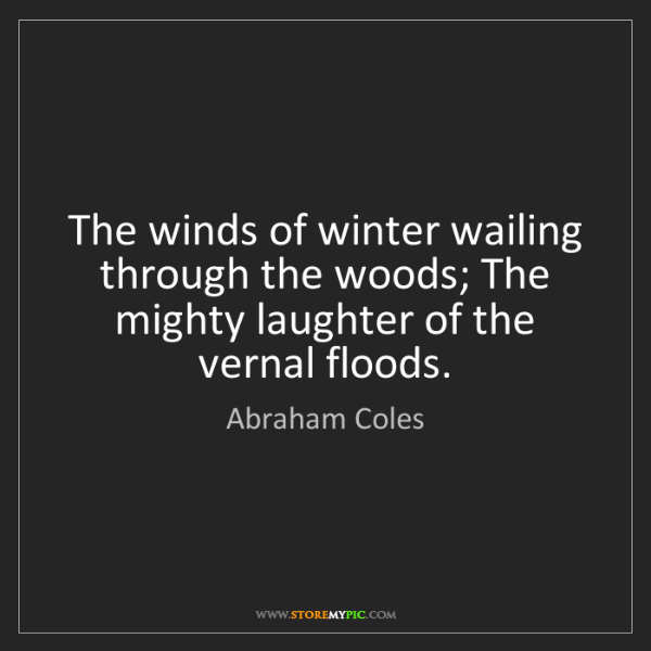 Abraham Coles: The winds of winter wailing through the woods; The mighty...