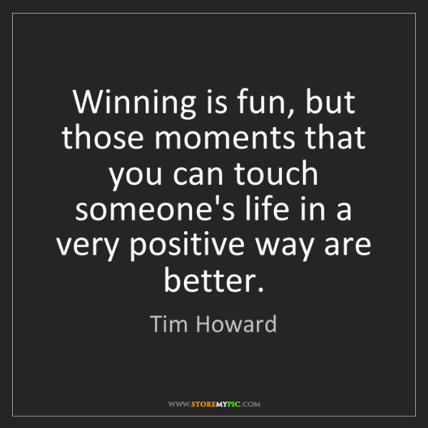 Tim Howard: Winning is fun, but those moments that you can touch...