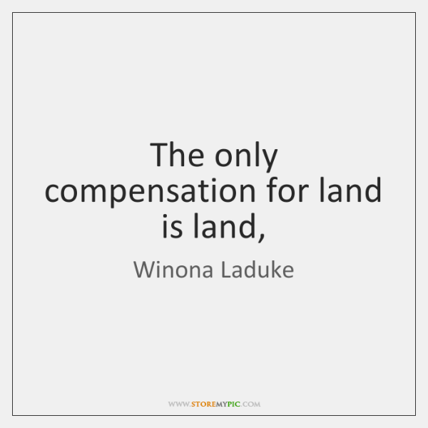 The only compensation for land is land,