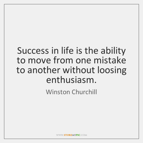 Success in life is the ability to move from one mistake to ...