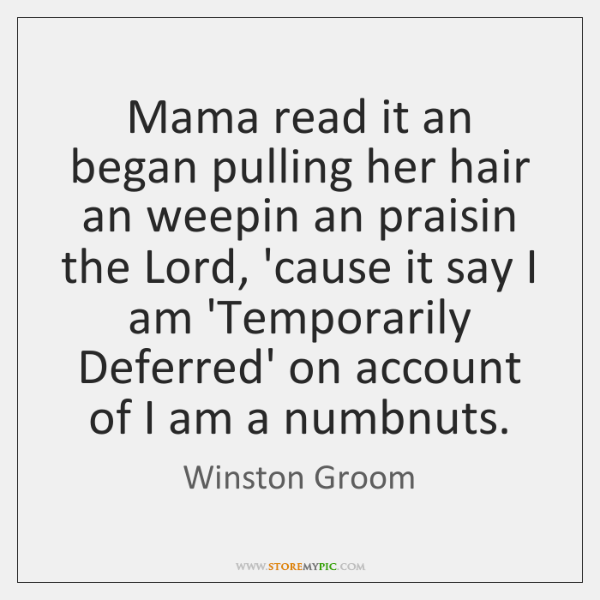 Mama read it an began pulling her hair an weepin an praisin ...