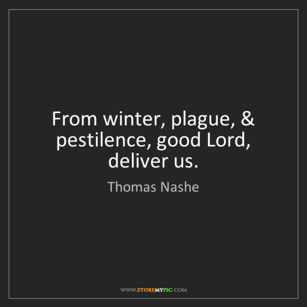 Thomas Nashe: From winter, plague, & pestilence, good Lord, deliver...