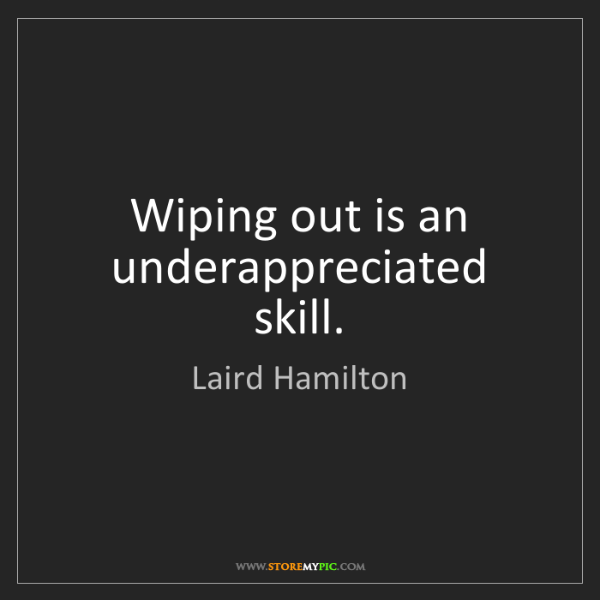 Laird Hamilton: Wiping out is an underappreciated skill.