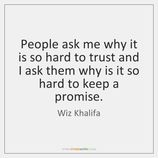 People ask me why it is so hard to trust and I ...