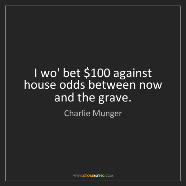 Charlie Munger: I wo' bet $100 against house odds between now and the...