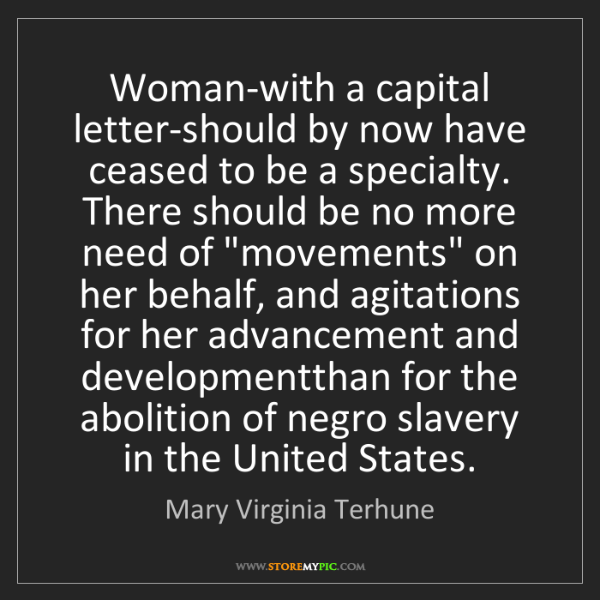 Mary Virginia Terhune: Woman-with a capital letter-should by now have ceased...