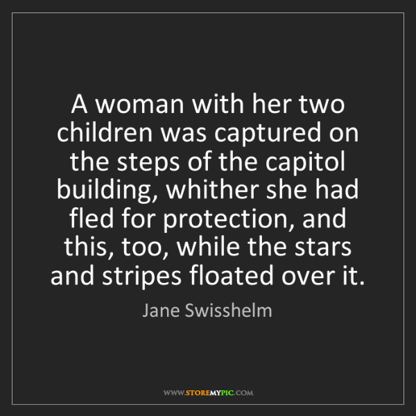 Jane Swisshelm: A woman with her two children was captured on the steps...