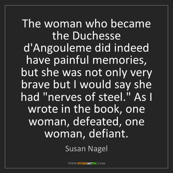 Susan Nagel: The woman who became the Duchesse d'Angouleme did indeed...
