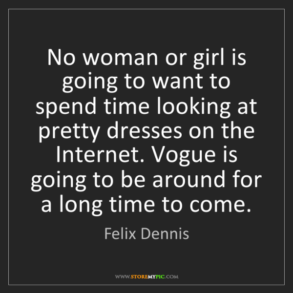 Felix Dennis: No woman or girl is going to want to spend time looking...