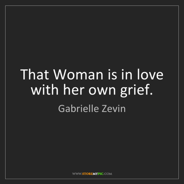 Gabrielle Zevin: That Woman is in love with her own grief.