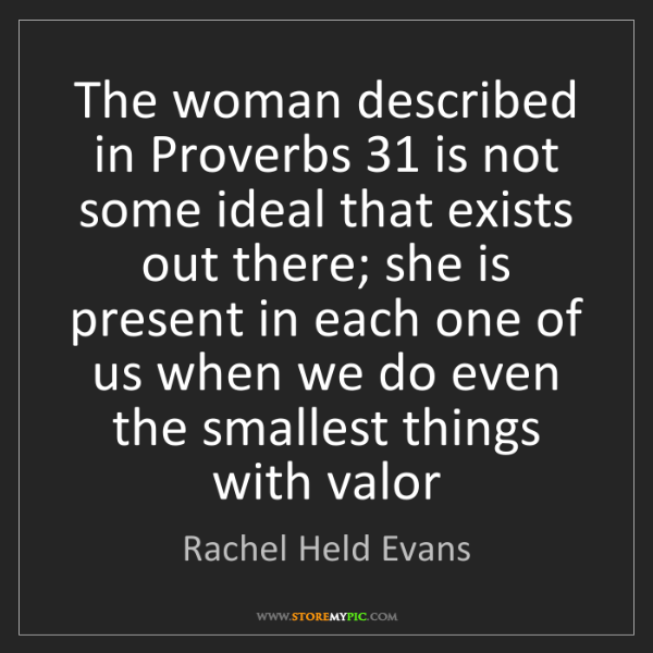 Rachel Held Evans: The woman described in Proverbs 31 is not some ideal...